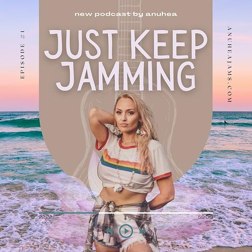 Just Keep Jamming Podcast Anuhea