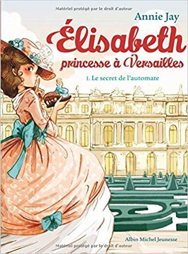 Le Secret de l'automate: Elisabeth,princesse à Versaille