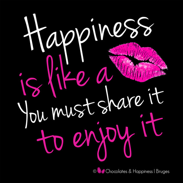 Quote happiness is like a kiss _ © Choco