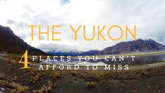 Exploring the Yukon: 4 Places You Can't Miss
