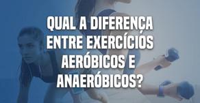 QUAL A DIFERENÇA ENTRE EXERCÍCIOS AERÓBICOS E ANAERÓBICOS?
