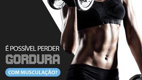 É possível perder gordura com musculação?