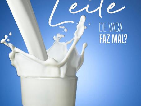 LEITE DE VACA FAZ MAL?