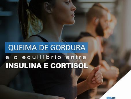 QUEIMA DE GORDURA E O EQUILÍBRIO ENTRE INSULINA E CORTISOL
