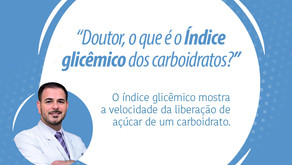 DOUTOR, O QUE É O ÍNDICE GLICÊMICO DOS CARBOIDRATOS?