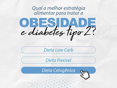 Qual a melhor estratégia alimentar para tratar a Obesidade e Diabetes Tipo 2?