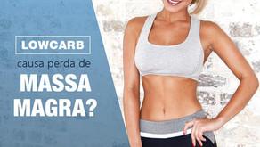 LOWCARB CAUSA PERDA DE MASSA MAGRA?