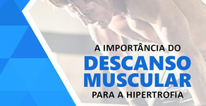 A IMPORTÂNCIA DO DESCANSO MUSCULAR PARA A HIPERTROFIA