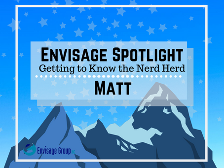 Envisage Spotlight: Getting to Know the Nerd Herd Matt Edition