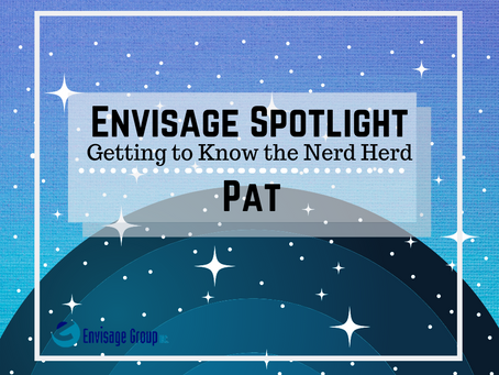 Envisage Spotlight: Getting to Know the Nerd Herd Patrick Edition