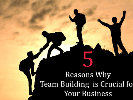 5 Reasons Why Team Building  is Crucial for Your Business