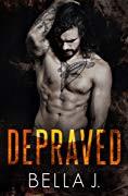 Depraved (American Street Kings, #1) by Bella J.