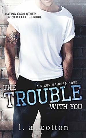 The Trouble With You (Rixon Raiders #1) by L.A. Cotton
