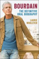 BOURDAIN: THE DEFINITIVE ORAL BIOGRAPHY by WOOLEVER, LAURIE