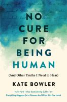 NO CURE FOR BEING HUMAN: (AND OTHER TRUTHS I NEED TO HEAR) by BOWLER, KATE