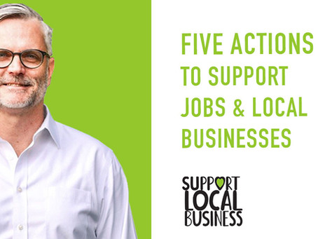 Local Actions to Help More Local Businesses Survive and then Thrive