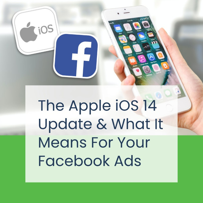 Apple iOS 14 Update & How It Will Affect Your Facebook Ads