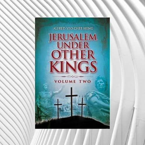 Jerusalem Under Other Kings (Vol 1 & 2) – To order, contact resources@su.org.sg