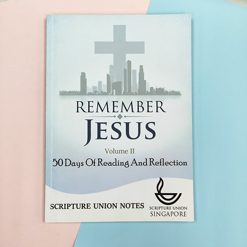Remember Jesus (Volume I,  II & III) – To order, contact resources@su.org.sg
