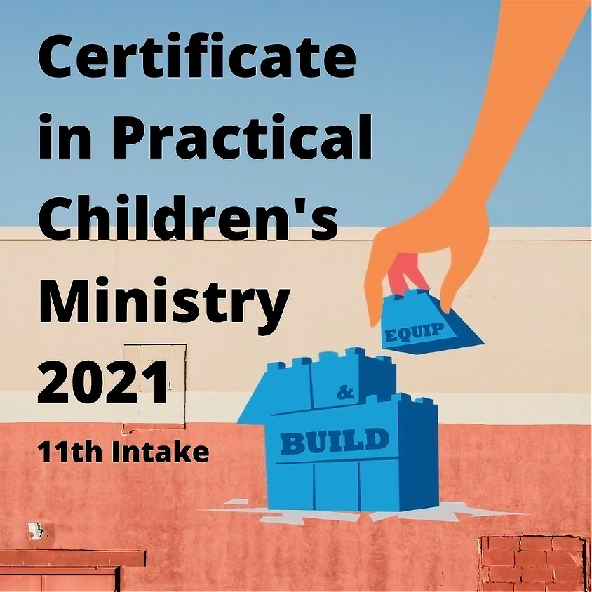 Certificate in Practical Children's Ministry 2021 (11th intake) Back by popular demand!