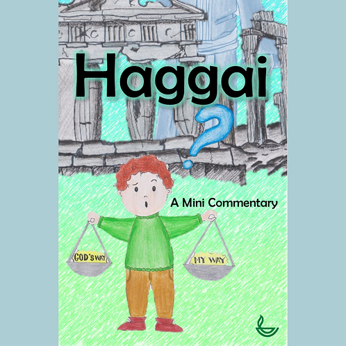 HAGGAI – A Mini Commentary. To order, contact resources@su.org.sg