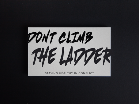 Don't Climb the Ladder - Staying healthy in Conflict