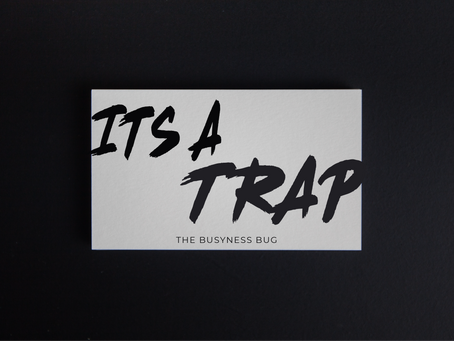 It's a Trap! - Getting bit by the busyness bug