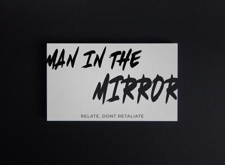 Man in The Mirror - Relate, don't Retaliate