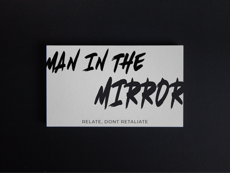 Man in The Mirror - Relate, don't Retaliate