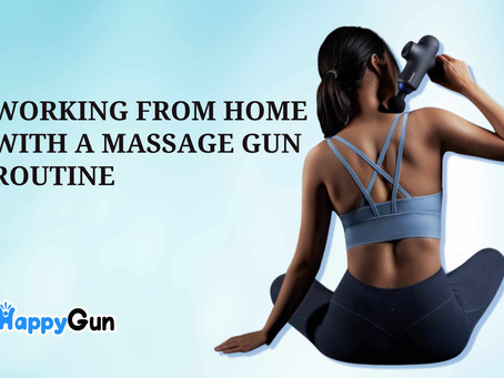 Working from Home with a Massage Gun Routine