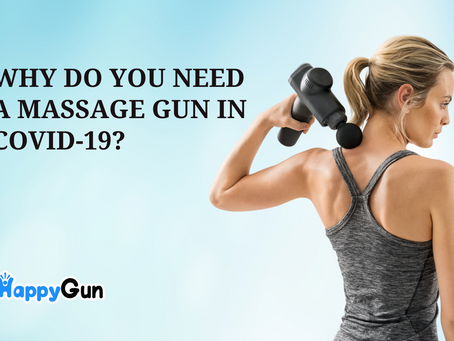 Why Do You Need a Massage Gun in Covid-19?