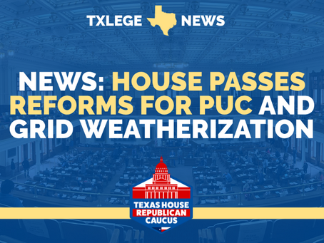 NEWS: TEXAS HOUSE PASSES REFORMS FOR PUC AND GRID WEATHERIZATION