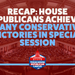 RECAP: House Republicans Achieved Many Conservative Victories in Special Session