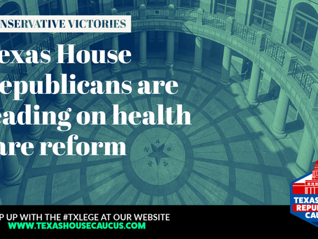 RECAP: TEXAS HOUSE REPUBLICANS ARE LEADING ON HEALTH CARE REFORM