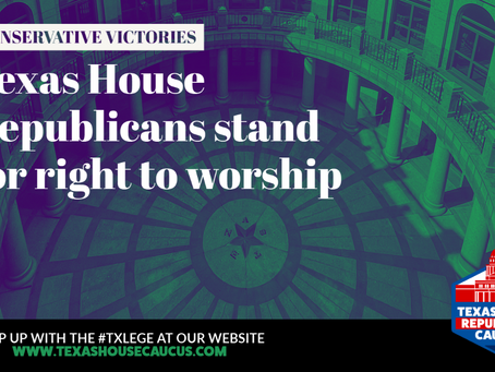 RECAP: HOUSE GOP PROTECTS THE RIGHT TO WORSHIP IN TEXAS