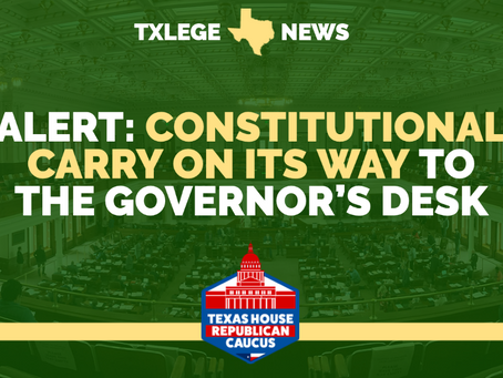 ALERT: CONSTITUTIONAL CARRY ON ITS WAY TO THE GOVERNOR'S DESK