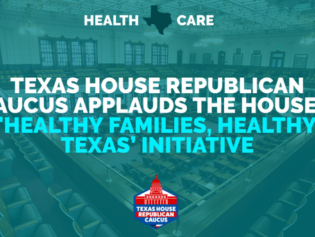 NEWS: REPUBLICAN CAUCUS APPLAUDS THE HOUSE'S 'HEALTHY FAMILIES, HEALTHY TEXAS' INITIATIVE
