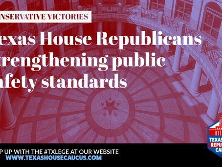 RECAP: HOUSE REPUBLICANS STRENGTHEN PUBLIC SAFETY STANDARDS