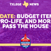 UPDATE: Budget Items, Pro-Life, and More Pass the House