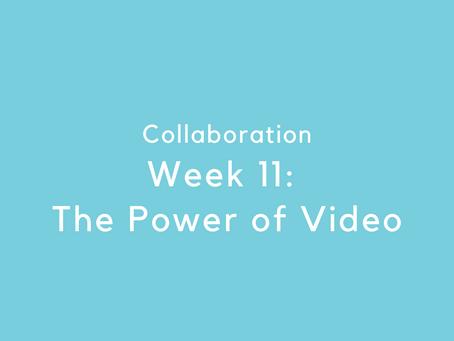 Week 11: The Power of Video