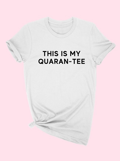 This is my Quaran-tee