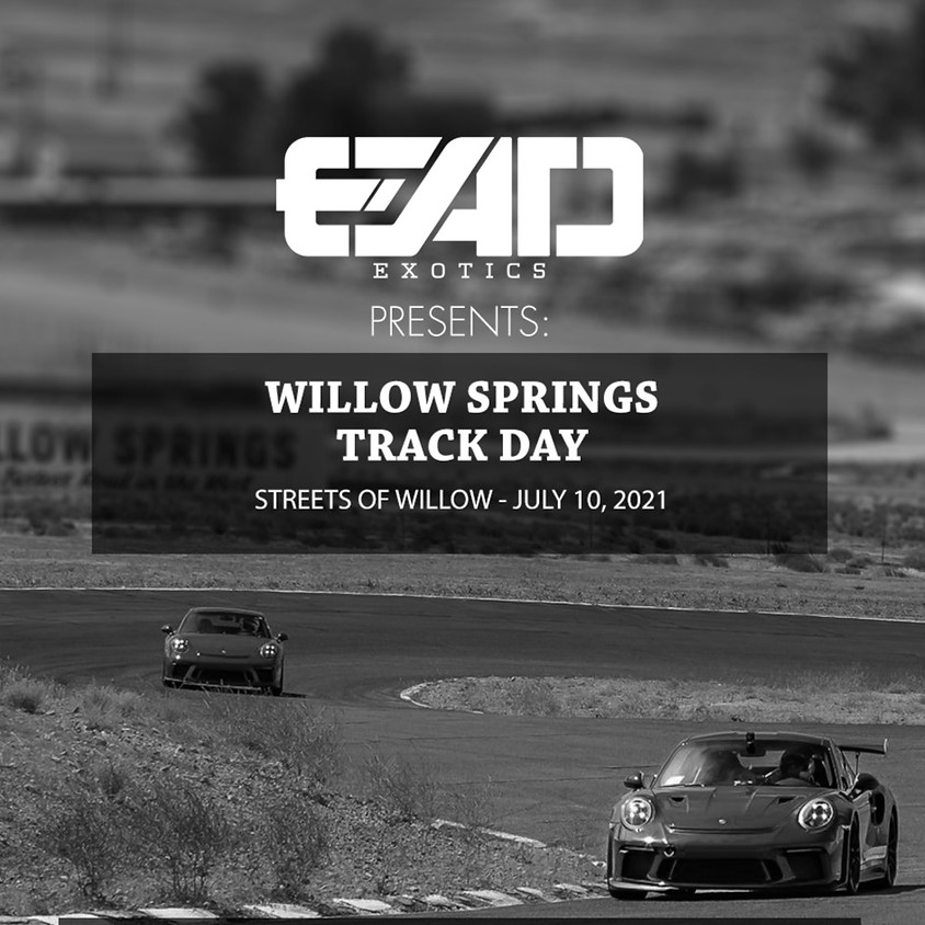 EAD Exotics Presents - Streets of Willow Track Day