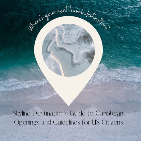 Skyline Destination's Guide: Caribbean Openings and Guidelines