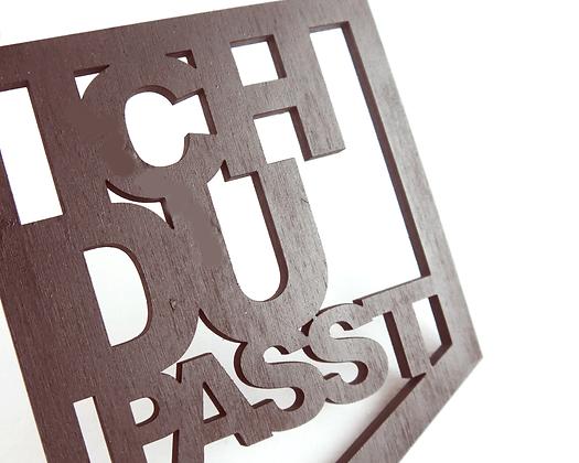 """""""Ich - Du - Passt"""" Lasercut"""