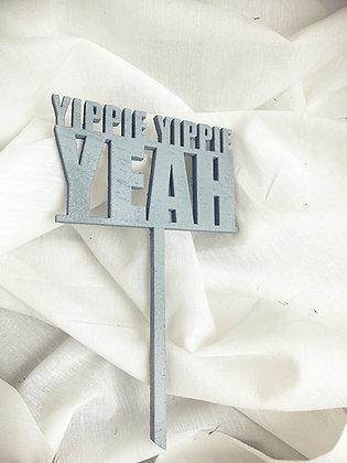 YIPPIE YIPPIE YEAH Mini Lasercut (Flowertopper, Caketopper)