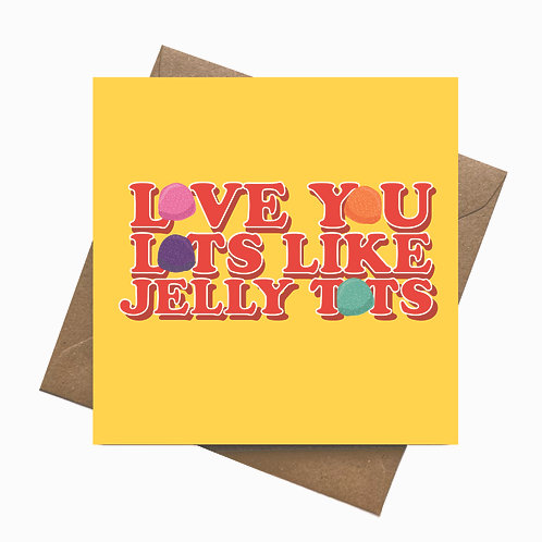 Love You Lots Like Jelly Tots Greeting card