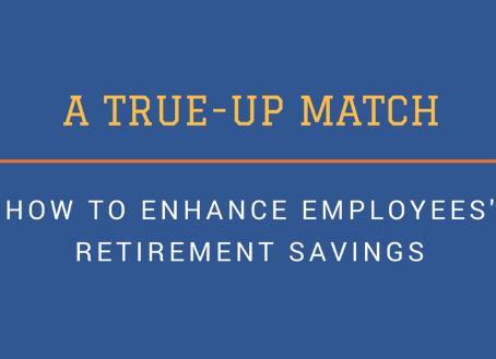 A True-Up Match or How to Enhance Employees' Retirement Savings