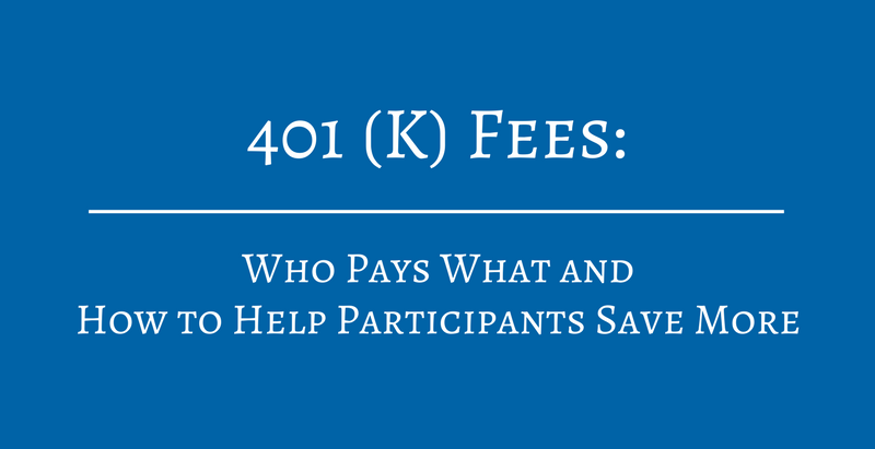 401(k) Fees: Who Pays What and How to Help Participants Save More