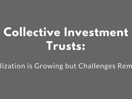 Collective Investment Trusts: Utilization is Growing but Challenges Remain
