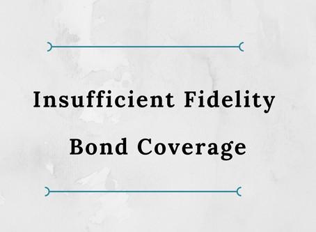 Insufficient Fidelity Bond Coverage